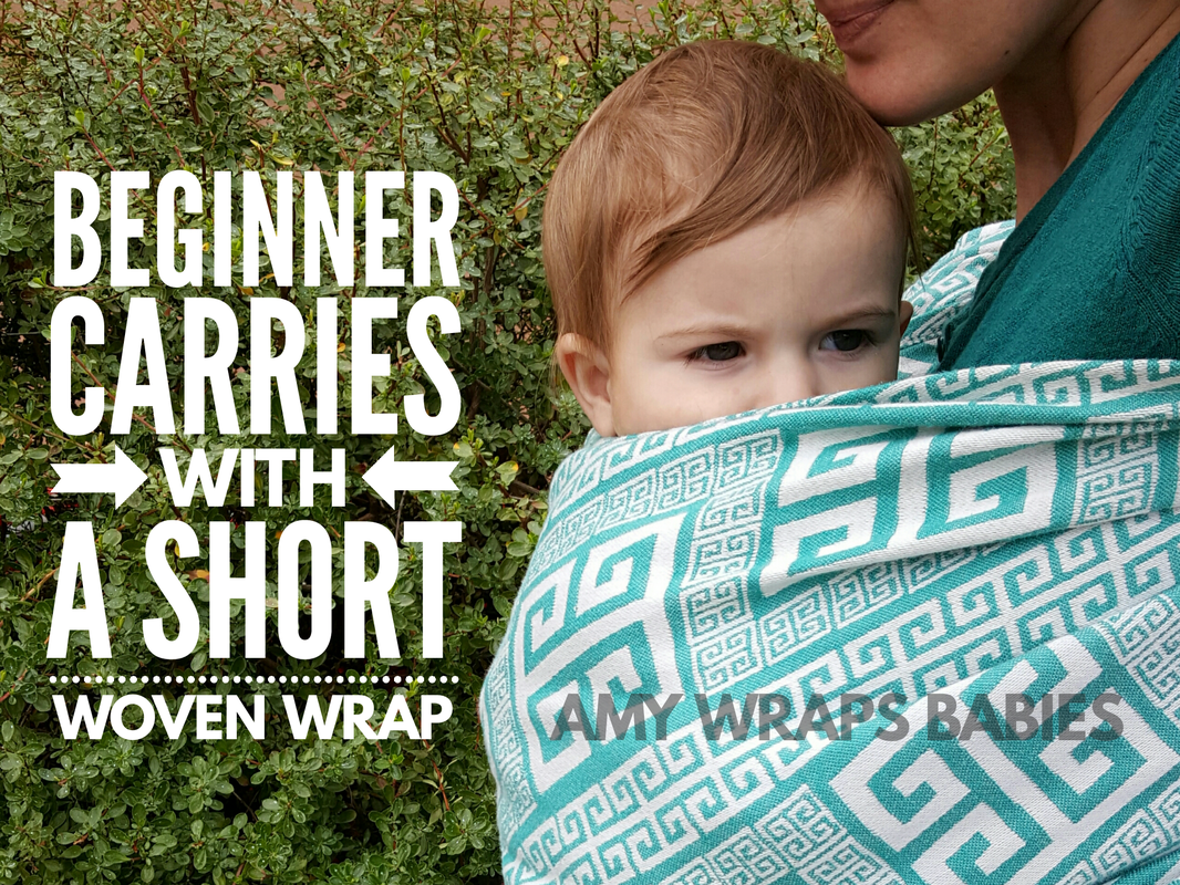 Beginner Carries with a short woven wrap. Where to start if you are a beginning wrapper. [Image of a white baby boy worn in a teal and white geometric pattern woven wrap. The text on the image reads quote, Beginner carries with a short woven wrap. Amy Wraps Babies, end quote.]