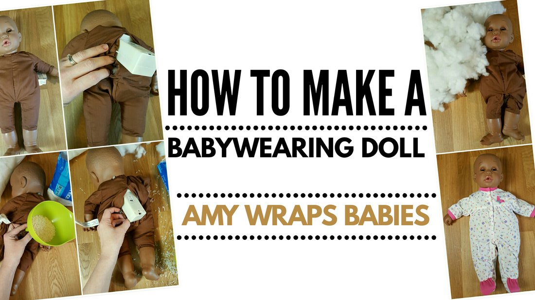 How to make a babywearing demo doll from a toy store doll [Image is a graphic with text that reads quote How to make a babywearing doll. Amy Wraps Babies, end quote. A collage of photos on the image shows a toy store doll being modified into a weighted doll.]